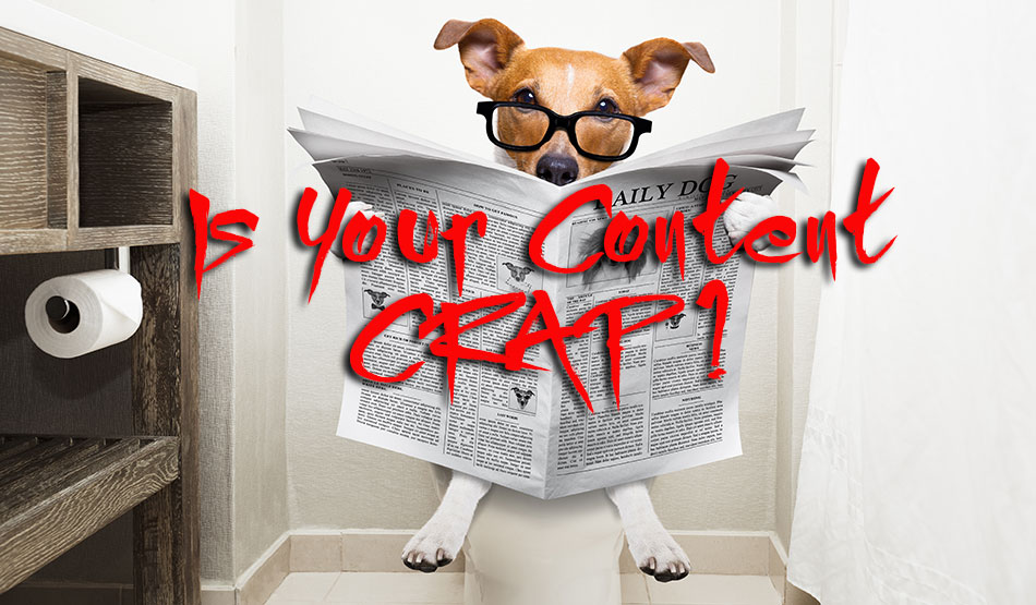 Are You Contributing To The Deluge of Content CRAP?