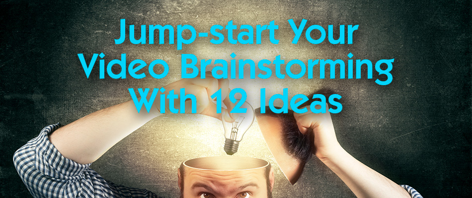 12 Video Ideas To Brainstorm